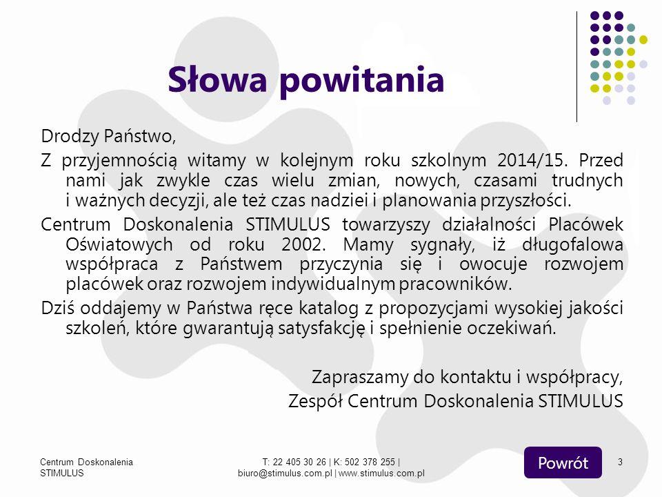 Centrum Doskonalenia STIMULUS T: 22 405 30 26 | K: 502 378 255 | biuro@stimulus.com.pl | www.stimulus.com.pl 3 Słowa powitania Drodzy Państwo, Z przyj