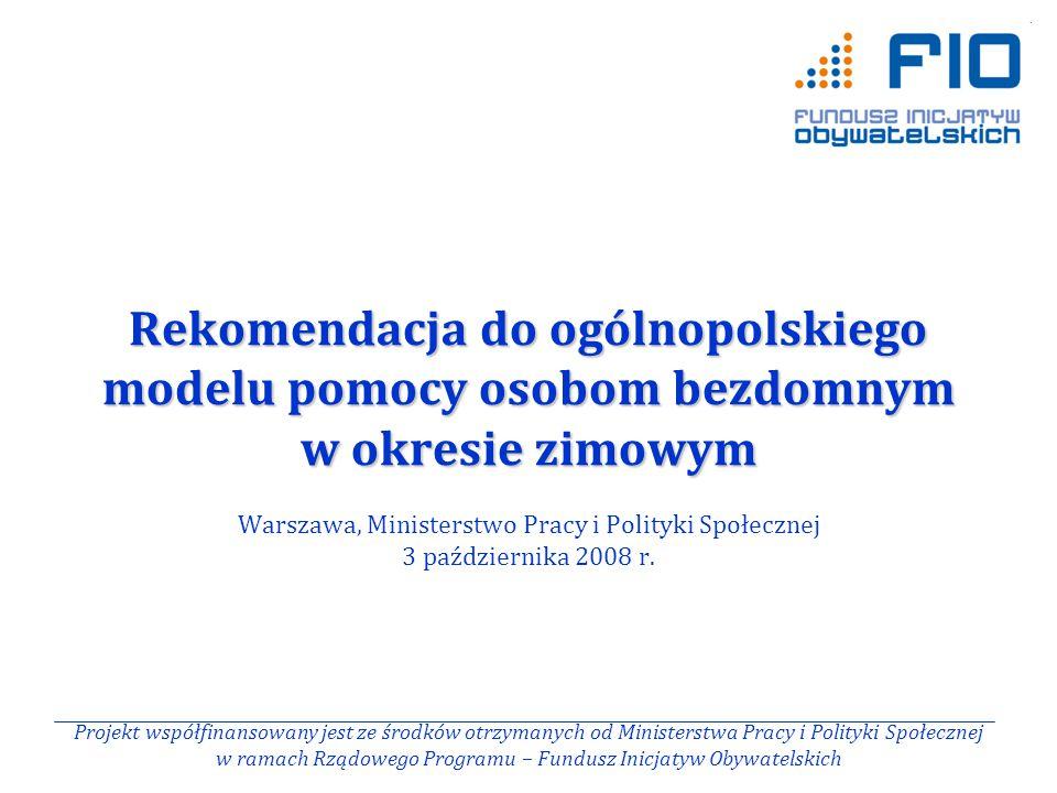 Rekomendacja do ogólnopolskiego modelu pomocy osobom bezdomnym w okresie zimowym Rekomendacja do ogólnopolskiego modelu pomocy osobom bezdomnym w okresie zimowym Warszawa, Ministerstwo Pracy i Polityki Społecznej 3 października 2008 r.