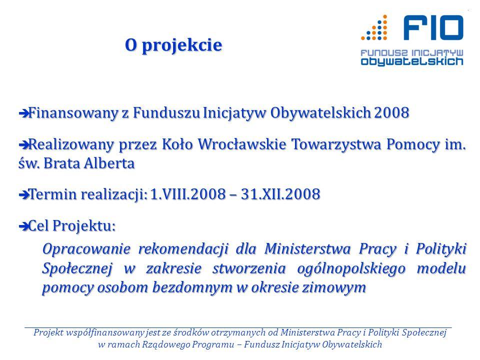 O projekcie Projekt współfinansowany jest ze środków otrzymanych od Ministerstwa Pracy i Polityki Społecznej w ramach Rządowego Programu – Fundusz Inicjatyw Obywatelskich  Finansowany z Funduszu Inicjatyw Obywatelskich 2008  Realizowany przez Koło Wrocławskie Towarzystwa Pomocy im.