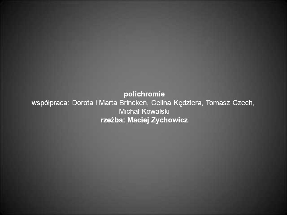 polichromie współpraca: Dorota i Marta Brincken, Celina Kędziera, Tomasz Czech, Michał Kowalski rzeźba: Maciej Zychowicz
