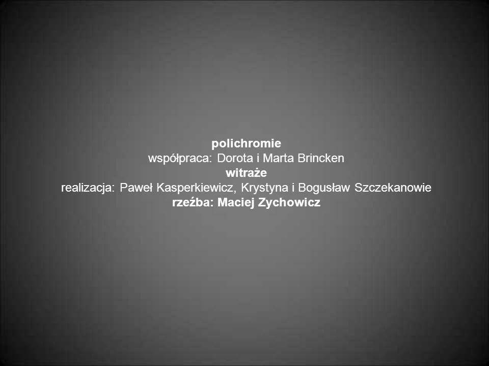 polichromie współpraca: Dorota i Marta Brincken witraże realizacja: Paweł Kasperkiewicz, Krystyna i Bogusław Szczekanowie rzeźba: Maciej Zychowicz