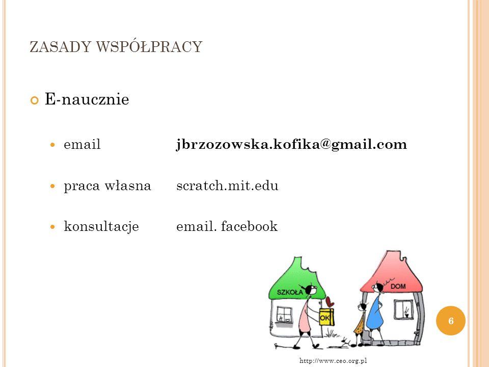 ZASADY WSPÓŁPRACY E-naucznie email jbrzozowska.kofika@gmail.com praca własnascratch.mit.edu konsultacjeemail. facebook 6 http://www.ceo.org.pl