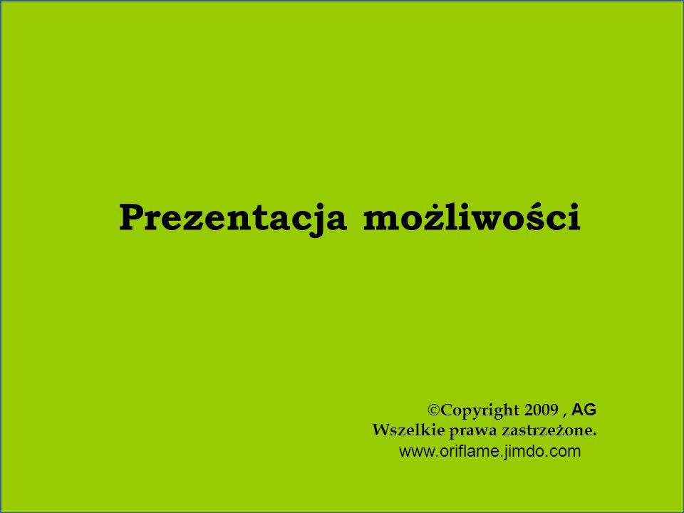 Prezentacja możliwości ©Copyright 2009, AG Wszelkie prawa zastrzeżone. www.oriflame.jimdo.com