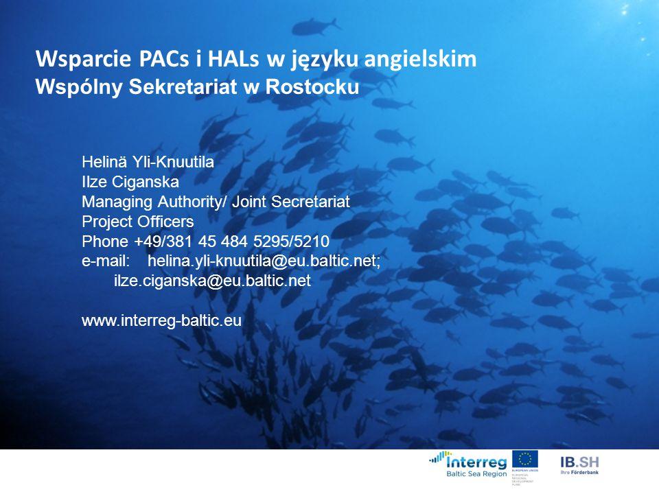 Wsparcie PACs i HALs w języku angielskim Wspólny Sekretariat w Rostocku Helinä Yli-Knuutila Ilze Ciganska Managing Authority/ Joint Secretariat Project Officers Phone +49/381 45 484 5295/5210 e-mail: helina.yli-knuutila@eu.baltic.net; ilze.ciganska@eu.baltic.net www.interreg-baltic.eu