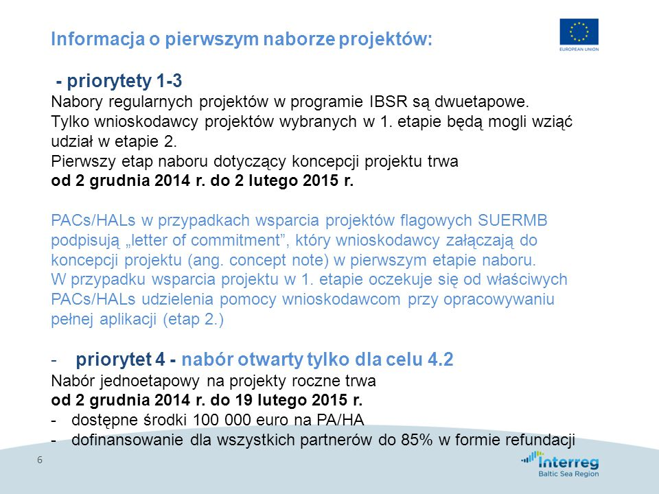 7 Informacja o pierwszym naborze dla celu 4.2 -kwalifikowalne są tylko PACs i HALs, które są wymienione w Planie Działań SUERMB, -zasada jedynego beneficjenta może znaleźć zastosowanie tylko w przypadku instytucji transnarodowych, -PA/ HA mogą wnioskować tylko w jednym projekcie, -obowiązuje zasada partnera wiodącego, -sposób wnioskowania: 1.