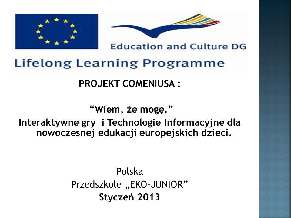 """PROJEKT COMENIUSA : """"Wiem, że mogę."""" Interaktywne gry i Technologie Informacyjne dla nowoczesnej edukacji europejskich dzieci. Polska Przedszkole """"EKO"""
