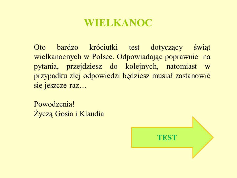 Oto bardzo króciutki test dotyczący świąt wielkanocnych w Polsce. Odpowiadając poprawnie na pytania, przejdziesz do kolejnych, natomiast w przypadku z