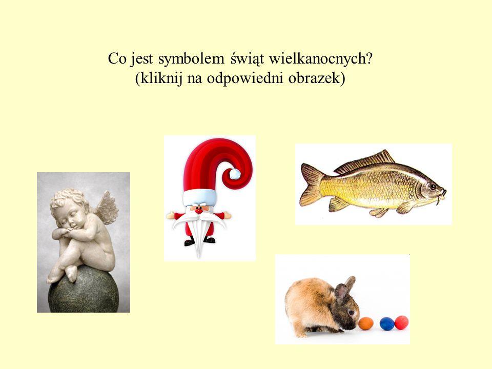 Co jest symbolem świąt wielkanocnych? (kliknij na odpowiedni obrazek)