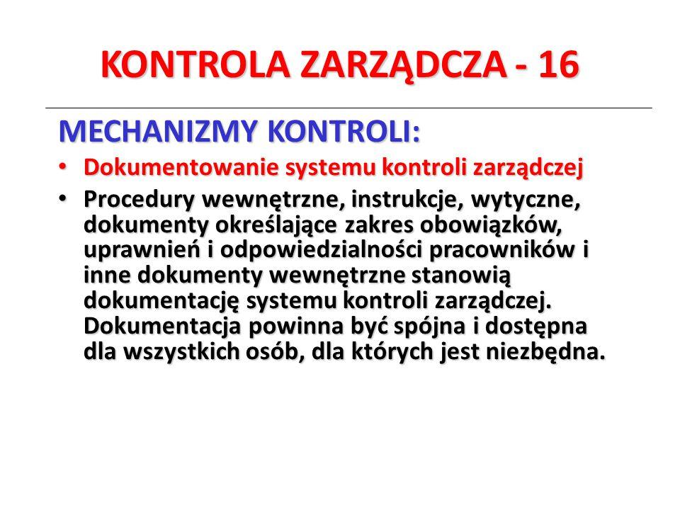 KONTROLA ZARZĄDCZA - 16 MECHANIZMY KONTROLI: Dokumentowanie systemu kontroli zarządczej Dokumentowanie systemu kontroli zarządczej Procedury wewnętrzn