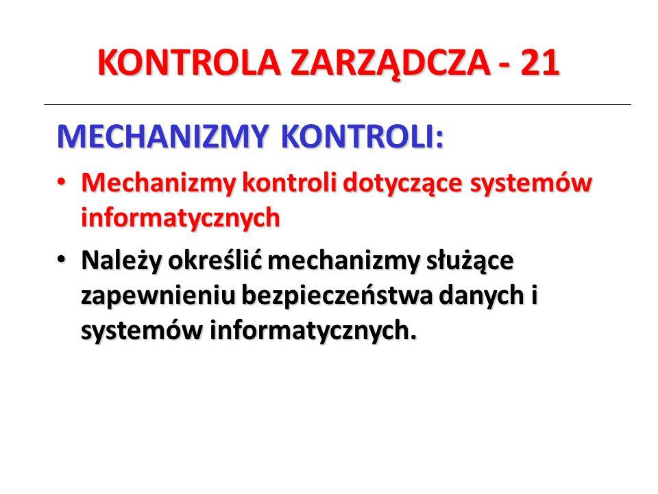 KONTROLA ZARZĄDCZA - 21 MECHANIZMY KONTROLI: Mechanizmy kontroli dotyczące systemów informatycznych Mechanizmy kontroli dotyczące systemów informatycz