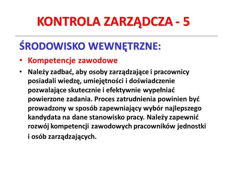 KONTROLA ZARZĄDCZA - 5 ŚRODOWISKO WEWNĘTRZNE: Kompetencje zawodowe Należy zadbać, aby osoby zarządzające i pracownicy posiadali wiedzę, umiejętności i