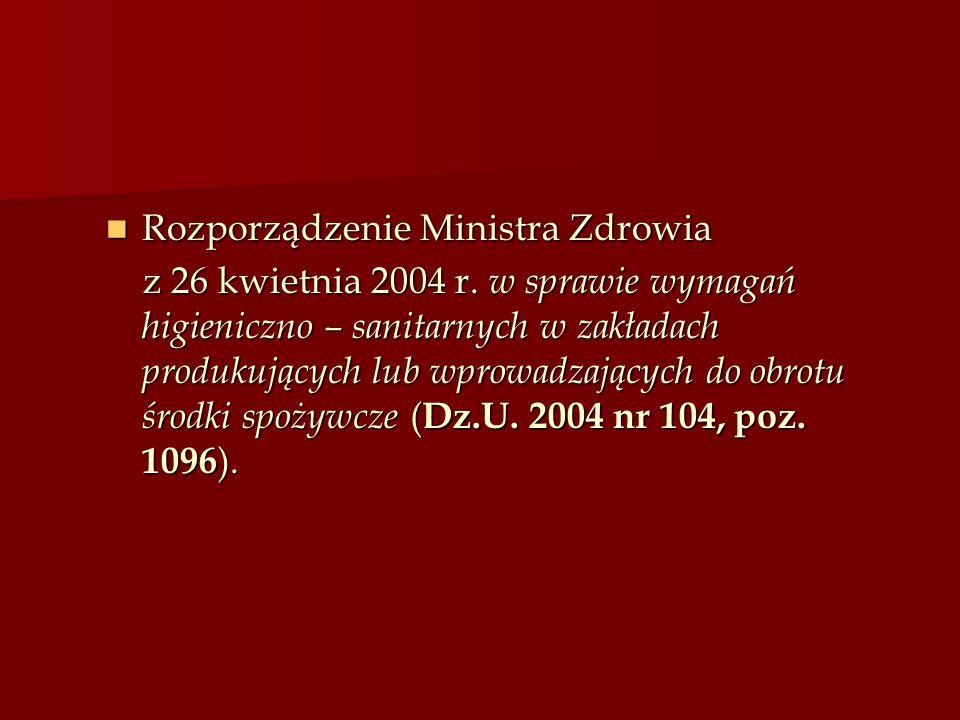 Rozporządzenie Ministra Zdrowia Rozporządzenie Ministra Zdrowia z 26 kwietnia 2004 r. w sprawie wymagań higieniczno – sanitarnych w zakładach produkuj