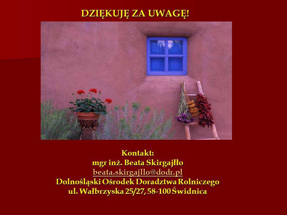Kontakt: mgr inż. Beata Skirgajłło beata.skirgajllo@dodr.pl Dolnośląski Ośrodek Doradztwa Rolniczego ul. Wałbrzyska 25/27, 58-100 Świdnica beata.skirg