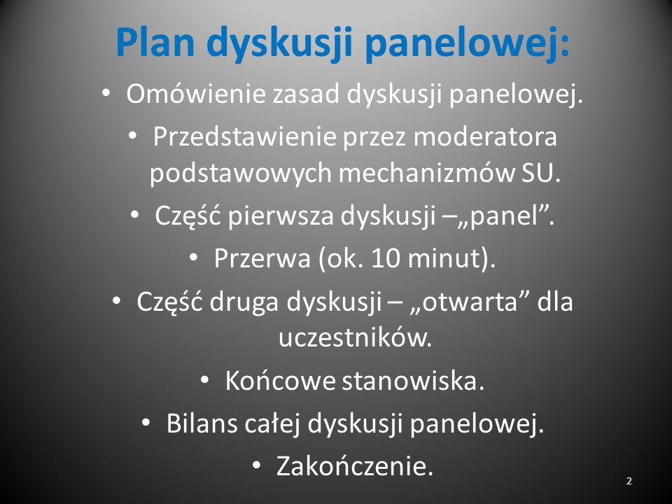 """Plan dyskusji panelowej: Omówienie zasad dyskusji panelowej. Przedstawienie przez moderatora podstawowych mechanizmów SU. Część pierwsza dyskusji –""""pa"""
