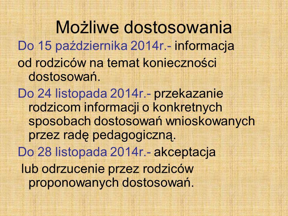 Możliwe dostosowania Do 15 października 2014r.- informacja od rodziców na temat konieczności dostosowań.