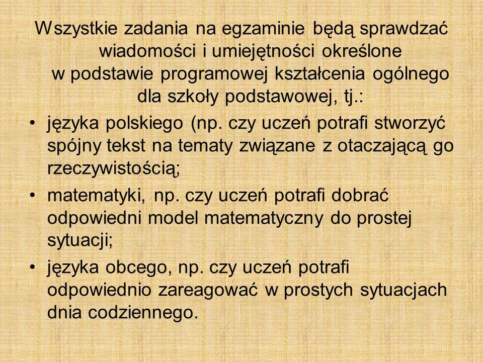 Wszystkie zadania na egzaminie będą sprawdzać wiadomości i umiejętności określone w podstawie programowej kształcenia ogólnego dla szkoły podstawowej, tj.: języka polskiego (np.