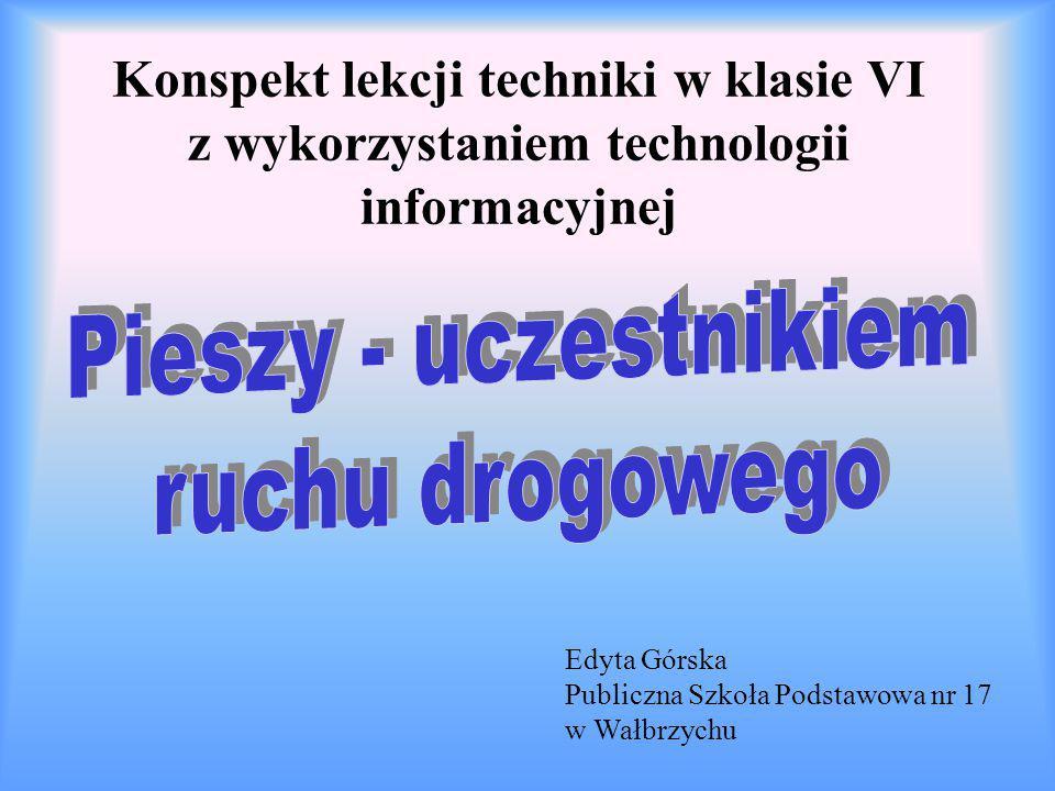 Konspekt lekcji techniki w klasie VI z wykorzystaniem technologii informacyjnej Edyta Górska Publiczna Szkoła Podstawowa nr 17 w Wałbrzychu