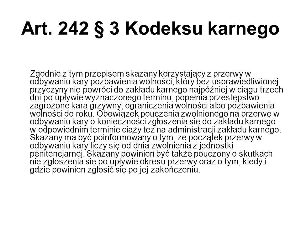 Art. 242 § 3 Kodeksu karnego Zgodnie z tym przepisem skazany korzystający z przerwy w odbywaniu kary pozbawienia wolności, który bez usprawiedliwionej
