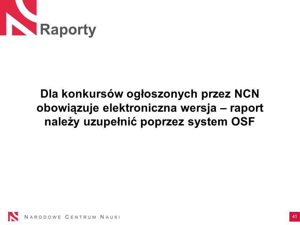 Raporty Dla konkursów ogłoszonych przez NCN obowiązuje elektroniczna wersja – raport należy uzupełnić poprzez system OSF 41