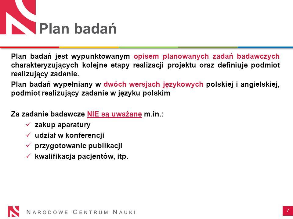 Plan badań Plan badań jest wypunktowanym opisem planowanych zadań badawczych charakteryzujących kolejne etapy realizacji projektu oraz definiuje podmi