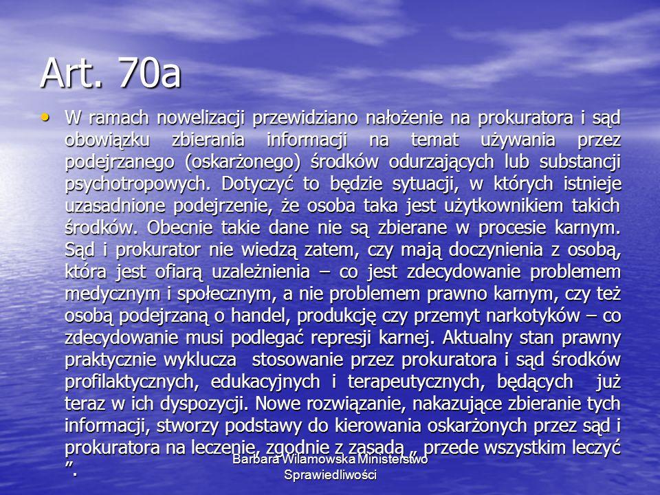 Art. 70a W ramach nowelizacji przewidziano nałożenie na prokuratora i sąd obowiązku zbierania informacji na temat używania przez podejrzanego (oskarżo