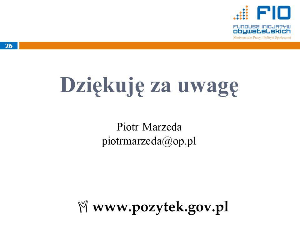 Dziękuję za uwagę Piotr Marzeda piotrmarzeda@op.pl 26