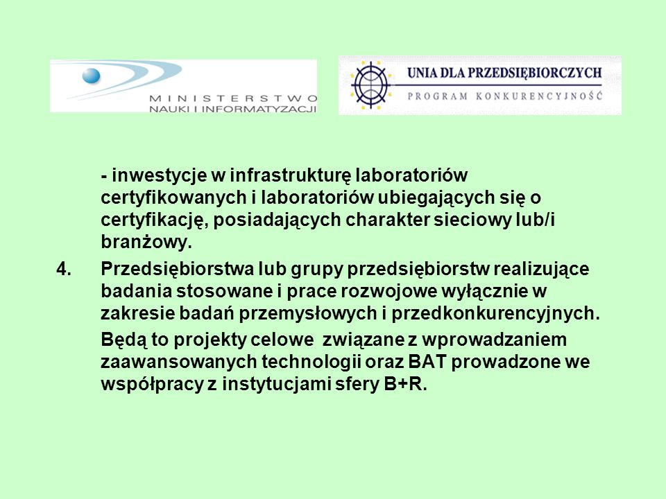 - inwestycje w infrastrukturę laboratoriów certyfikowanych i laboratoriów ubiegających się o certyfikację, posiadających charakter sieciowy lub/i branżowy.