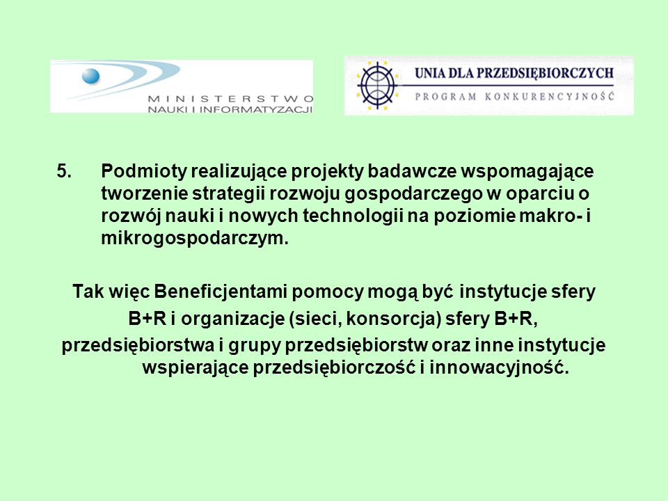 5.Podmioty realizujące projekty badawcze wspomagające tworzenie strategii rozwoju gospodarczego w oparciu o rozwój nauki i nowych technologii na poziomie makro- i mikrogospodarczym.