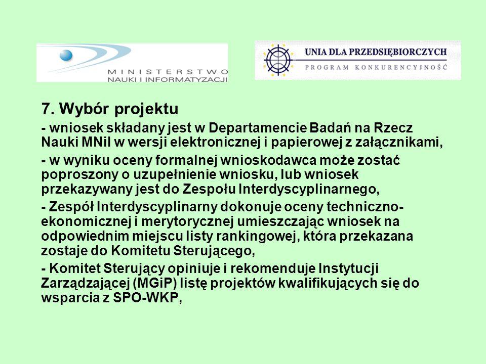 7. Wybór projektu - wniosek składany jest w Departamencie Badań na Rzecz Nauki MNiI w wersji elektronicznej i papierowej z załącznikami, - w wyniku oc