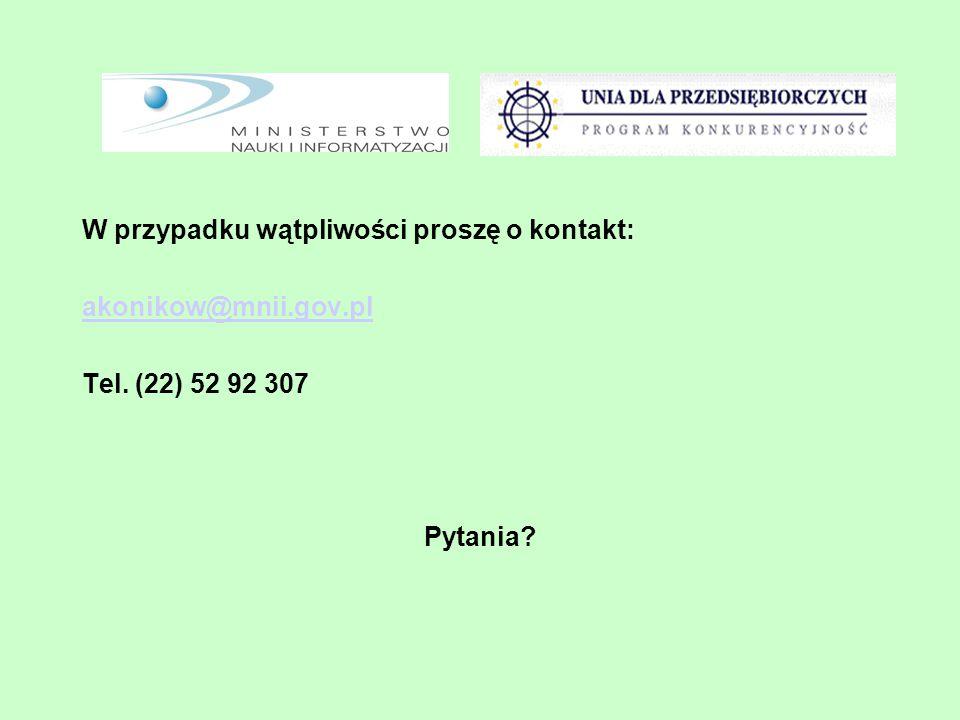 W przypadku wątpliwości proszę o kontakt: akonikow@mnii.gov.pl Tel. (22) 52 92 307 Pytania
