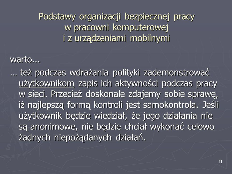 11 Podstawy organizacji bezpiecznej pracy w pracowni komputerowej i z urządzeniami mobilnymi warto... … też podczas wdrażania polityki zademonstrować