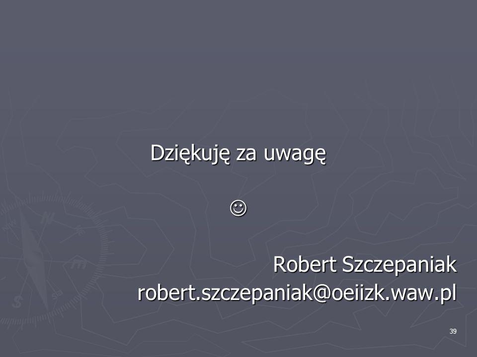 39 Dziękuję za uwagę Robert Szczepaniak robert.szczepaniak@oeiizk.waw.pl