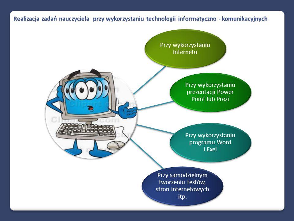 Przy wykorzystaniu Internetu Przy wykorzystaniu prezentacji Power Point lub Prezi Przy wykorzystaniu programu Word i Exel Przy samodzielnym tworzeniu testów, stron internetowych itp.