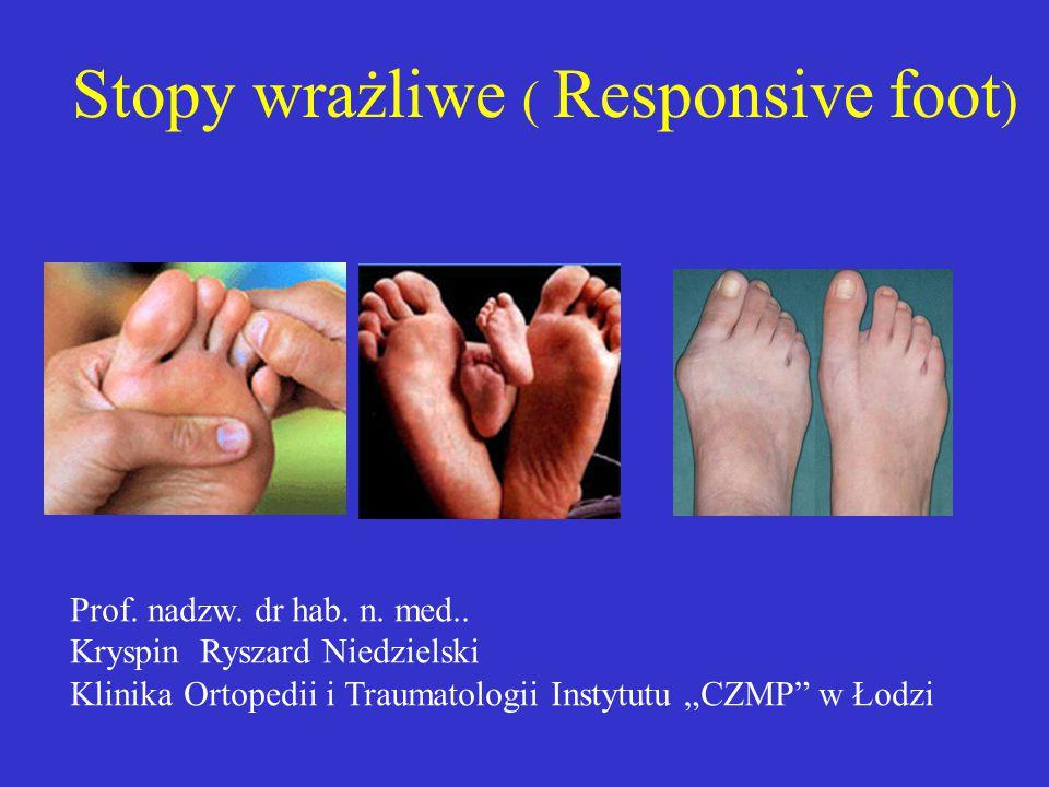 """Stopy wrażliwe ( Responsive foot ) Prof. nadzw. dr hab. n. med.. Kryspin Ryszard Niedzielski Klinika Ortopedii i Traumatologii Instytutu """"CZMP"""" w Łodz"""