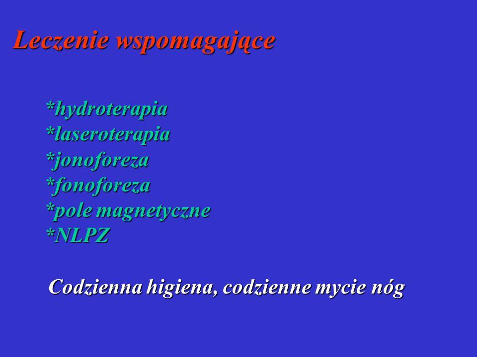 Leczenie wspomagające *hydroterapia*laseroterapia*jonoforeza*fonoforeza *pole magnetyczne *NLPZ Codzienna higiena, codzienne mycie nóg