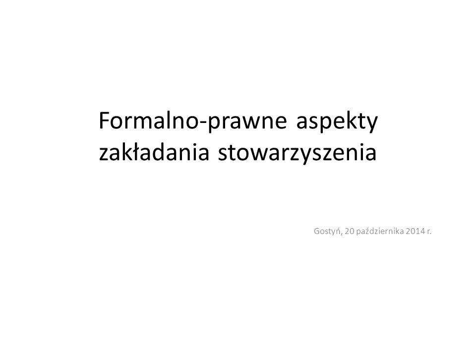 Formalno-prawne aspekty zakładania stowarzyszenia Gostyń, 20 października 2014 r.