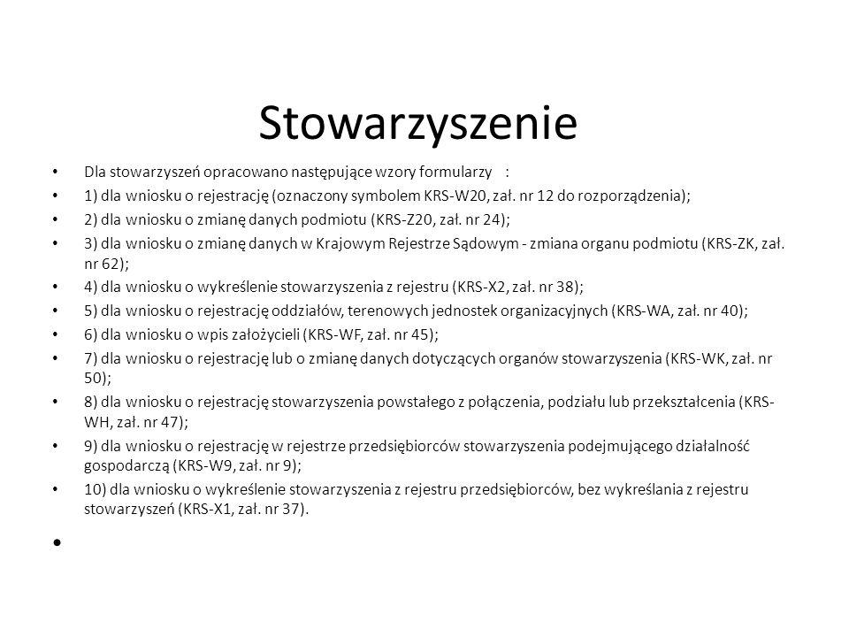 Stowarzyszenie Dla stowarzyszeń opracowano następujące wzory formularzy : 1) dla wniosku o rejestrację (oznaczony symbolem KRS-W20, zał. nr 12 do rozp