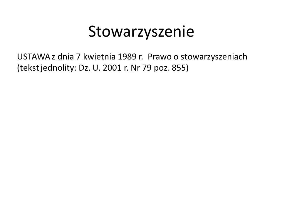 Stowarzyszenie USTAWA z dnia 7 kwietnia 1989 r.Prawo o stowarzyszeniach (tekst jednolity: Dz.