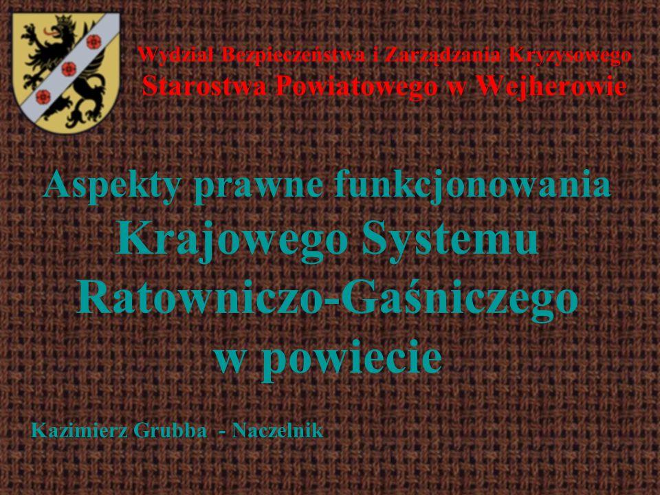 Wydział Bezpieczeństwa i Zarządzania Kryzysowego Starostwa Powiatowego w Wejherowie Aspekty prawne funkcjonowania Krajowego Systemu Ratowniczo-Gaśnicz