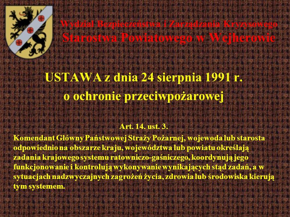 Wydział Bezpieczeństwa i Zarządzania Kryzysowego Starostwa Powiatowego w Wejherowie USTAWA z dnia 24 sierpnia 1991 r. o ochronie przeciwpożarowej Art.