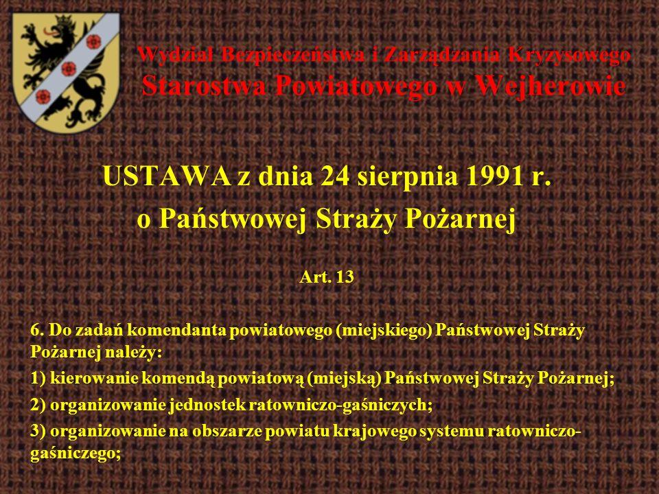 Wydział Bezpieczeństwa i Zarządzania Kryzysowego Starostwa Powiatowego w Wejherowie USTAWA z dnia 24 sierpnia 1991 r. o Państwowej Straży Pożarnej Art