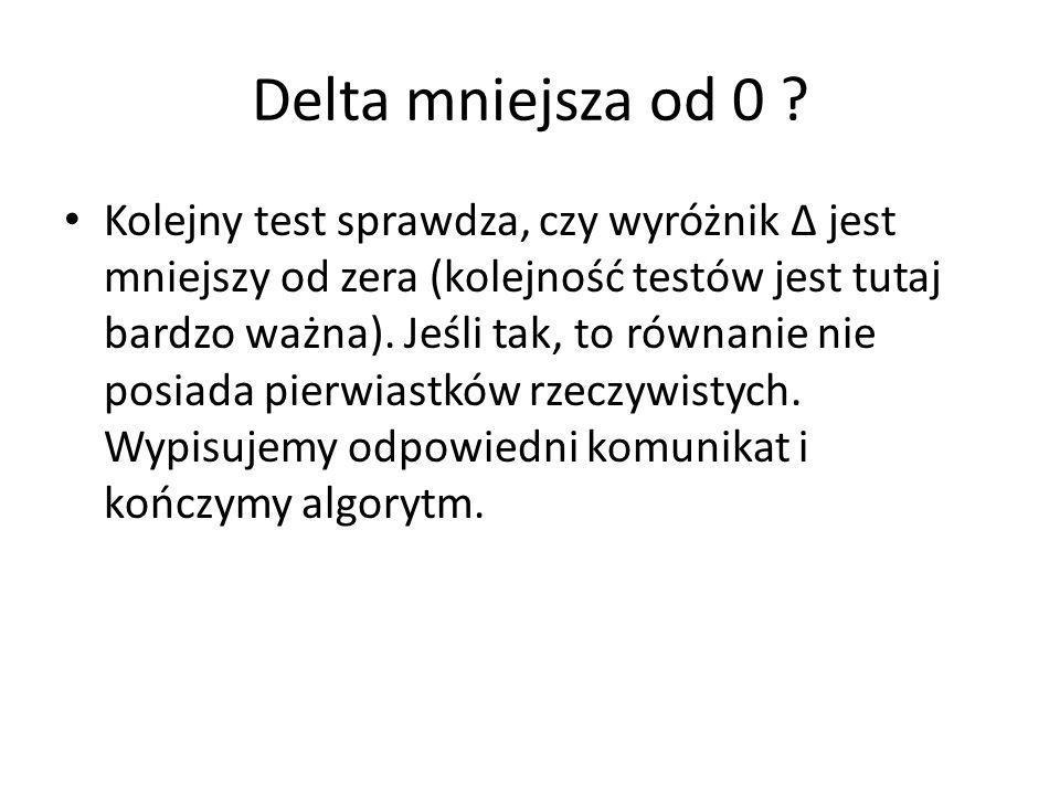 Delta mniejsza od 0 ? Kolejny test sprawdza, czy wyróżnik Δ jest mniejszy od zera (kolejność testów jest tutaj bardzo ważna). Jeśli tak, to równanie n