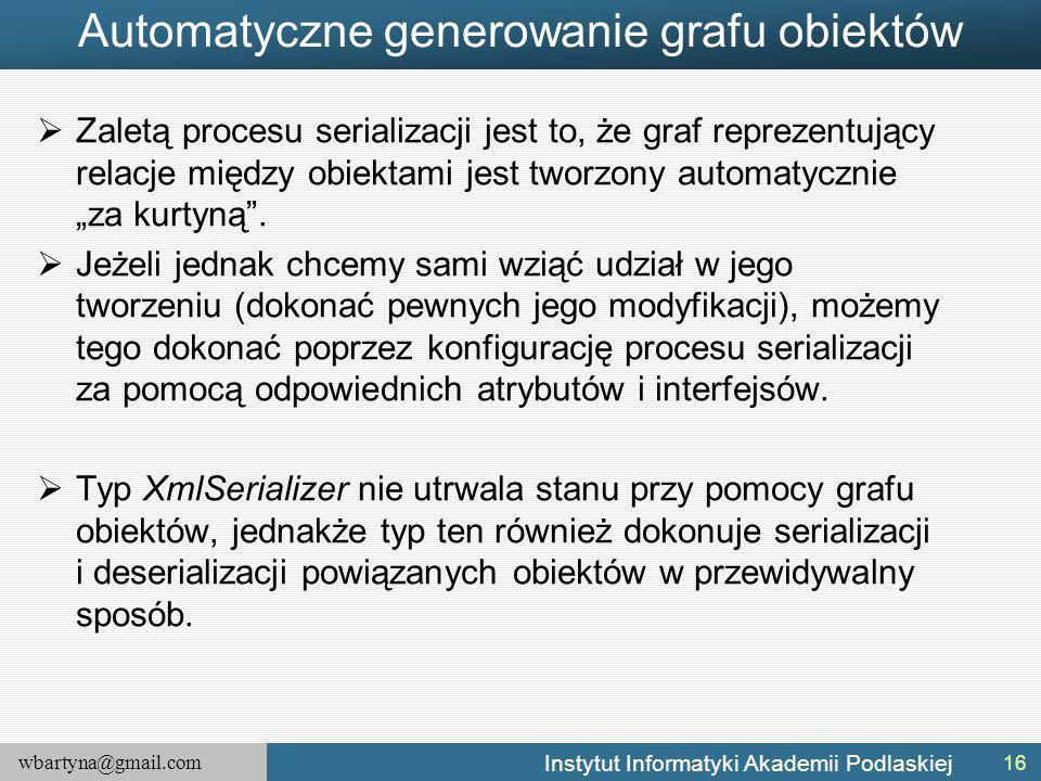 wbartyna@gmail.com Instytut Informatyki Akademii Podlaskiej Automatyczne generowanie grafu obiektów  Zaletą procesu serializacji jest to, że graf rep