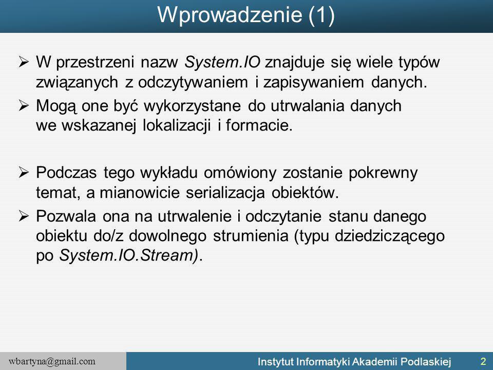 wbartyna@gmail.com Instytut Informatyki Akademii Podlaskiej Wprowadzenie (1)  W przestrzeni nazw System.IO znajduje się wiele typów związanych z odcz