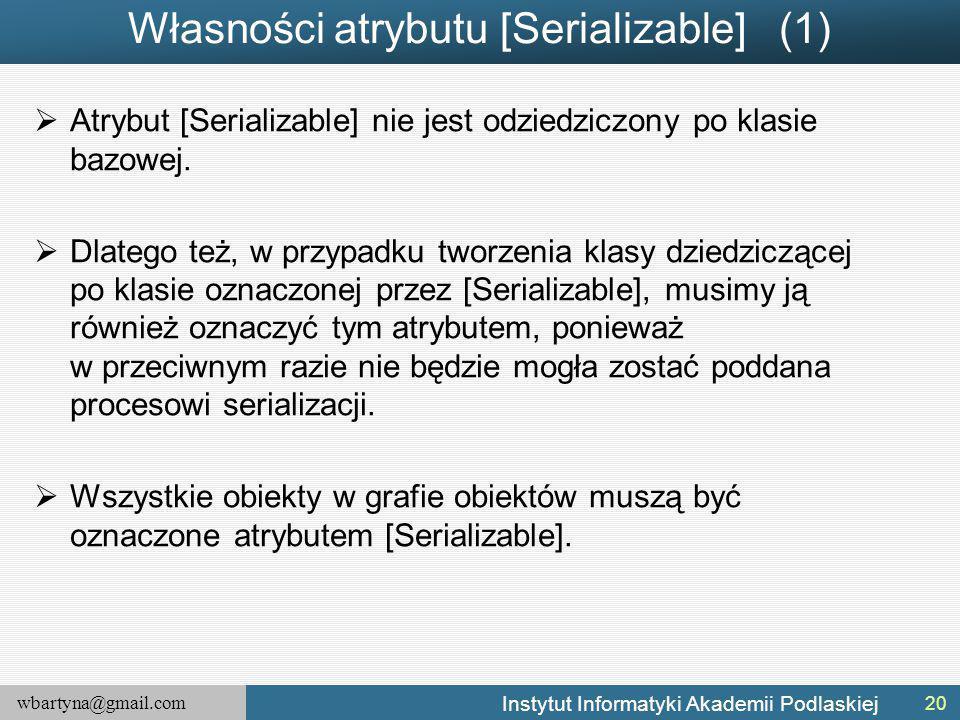 wbartyna@gmail.com Instytut Informatyki Akademii Podlaskiej Własności atrybutu [Serializable] (1)  Atrybut [Serializable] nie jest odziedziczony po klasie bazowej.