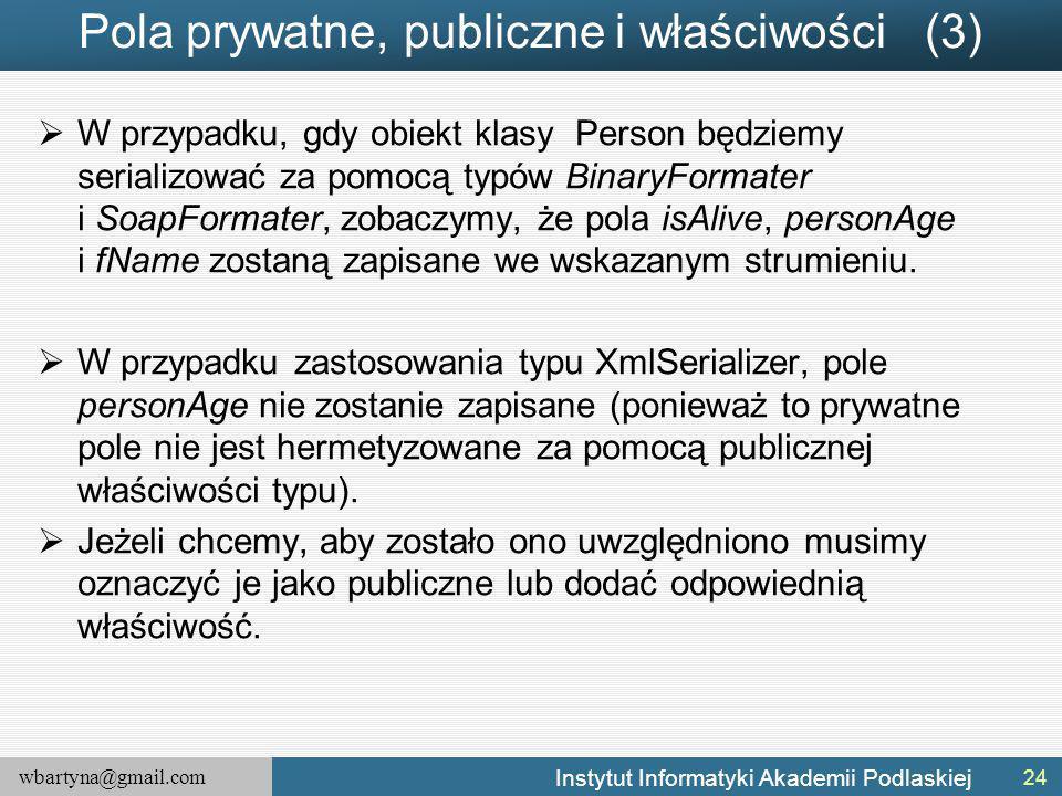 wbartyna@gmail.com Instytut Informatyki Akademii Podlaskiej Pola prywatne, publiczne i właściwości (3)  W przypadku, gdy obiekt klasy Person będziemy