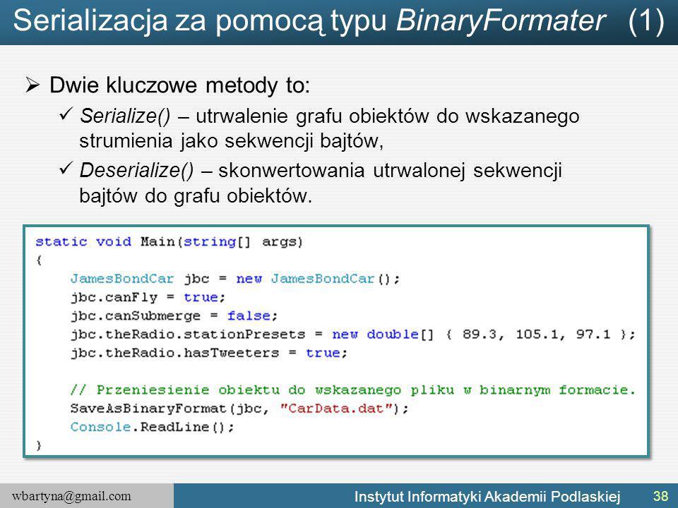 wbartyna@gmail.com Instytut Informatyki Akademii Podlaskiej Serializacja za pomocą typu BinaryFormater (1)  Dwie kluczowe metody to: Serialize() – ut