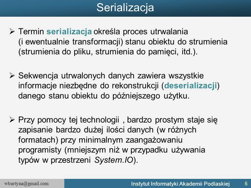 wbartyna@gmail.com Instytut Informatyki Akademii Podlaskiej Serializacja  Termin serializacja określa proces utrwalania (i ewentualnie transformacji)