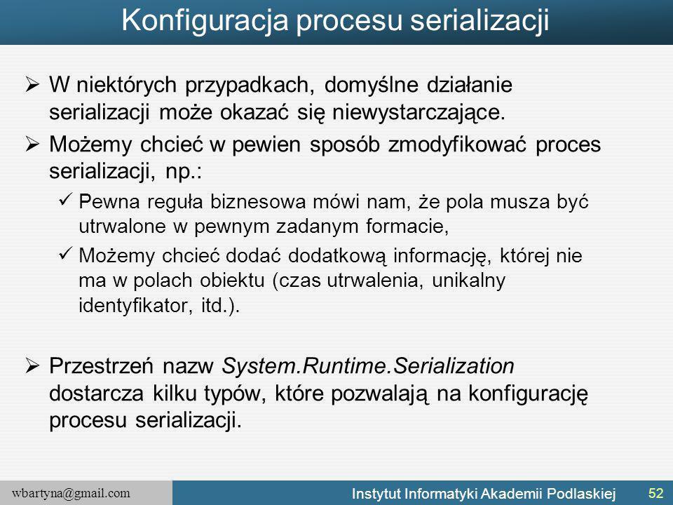 wbartyna@gmail.com Instytut Informatyki Akademii Podlaskiej Konfiguracja procesu serializacji  W niektórych przypadkach, domyślne działanie serializacji może okazać się niewystarczające.
