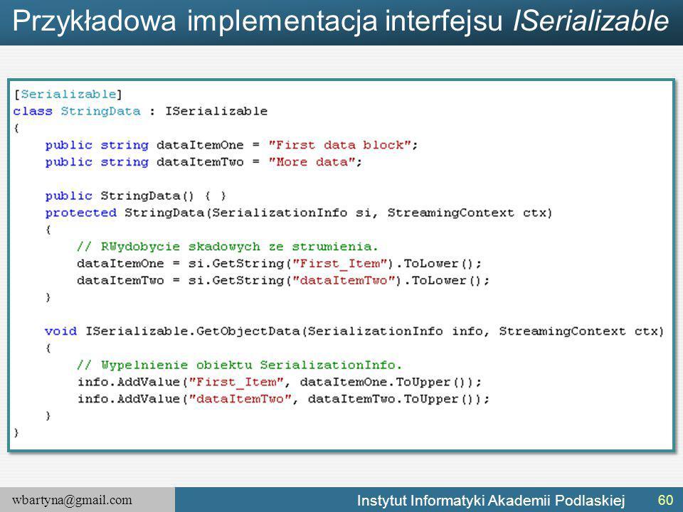 wbartyna@gmail.com Instytut Informatyki Akademii Podlaskiej Przykładowa implementacja interfejsu ISerializable 60